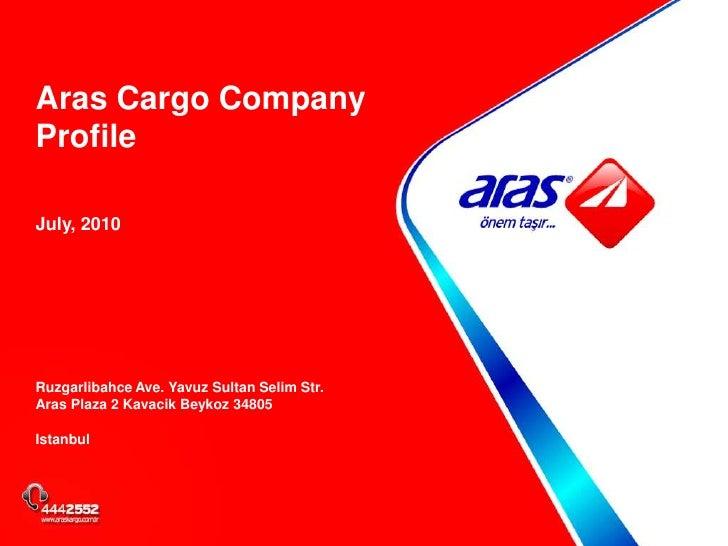 Aras Cargo Company Profile<br />July, 2010<br />Ruzgarlibahce Ave. Yavuz Sultan Selim Str. Aras Plaza 2 Kavacik Beykoz 348...