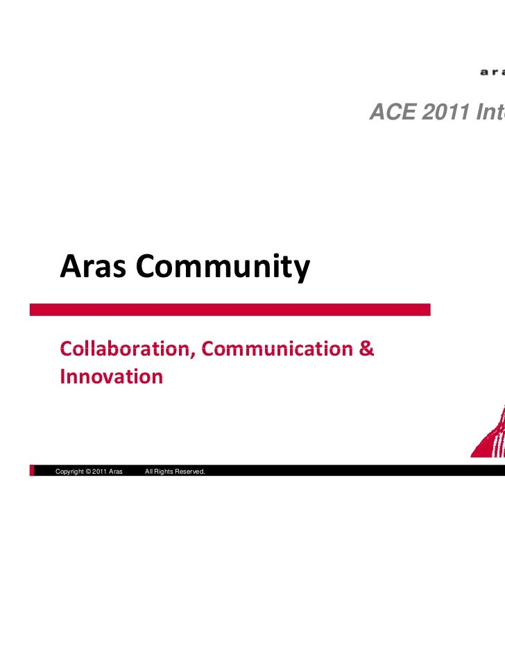 ACE 2011 International Aras Community Collaboration, Communication &  Collaboration Communication & Innovation            ...