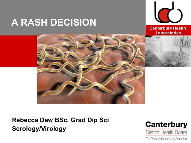 A RASH DECISION                 Canterbury Health                                  LaboratoriesRebecca Dew BSc, Grad Dip S...