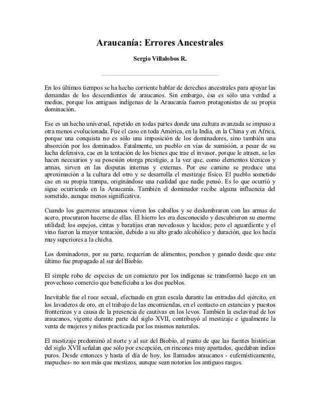 Araucanía: Errores Ancestrales                                    Sergio Villalobos R.En los últimos tiempos se ha hecho c...