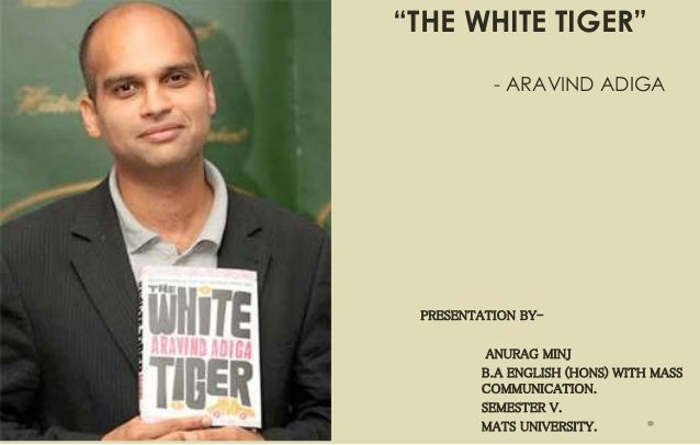 the white tiger by aravind adiga White tiger it's obvious why adiga won the mann booker prize the writing is precise and crisp, and the structure is unique – writing to the premier of china.