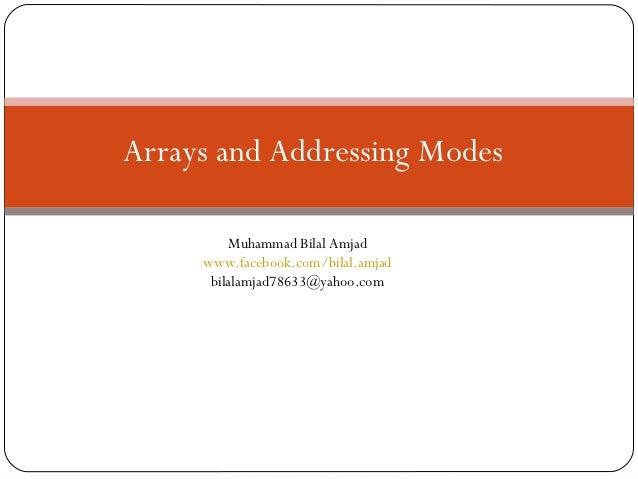 Arrays and Addressing Modes         Muhammad Bilal Amjad     www.facebook.com/bilal.amjad      bilalamjad78633@yahoo.com