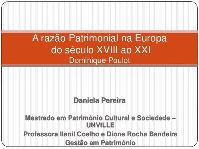 A razão Patrimonial na Europa  do século XVIII ao XXI  Dominique Poulot  Daniela Pereira  Mestrado em Patrimônio Cultural ...