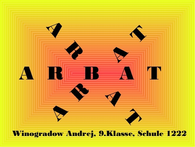 A R B A T Winogradow Andrej, 9.Klasse, Schule 1222 A R A TA R A T