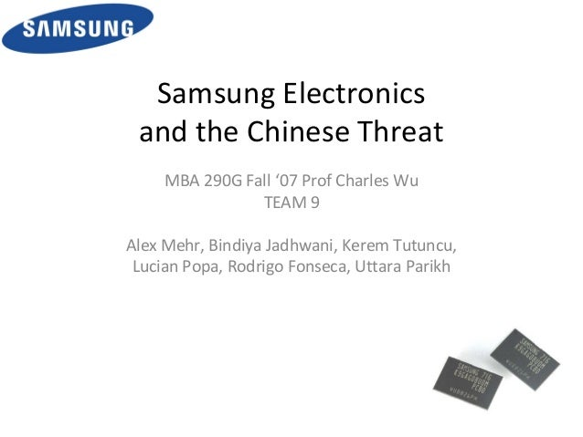 Samsung Electronics and the Chinese Threat MBA 290G Fall '07 Prof Charles Wu TEAM 9 Alex Mehr, Bindiya Jadhwani, Kerem Tut...