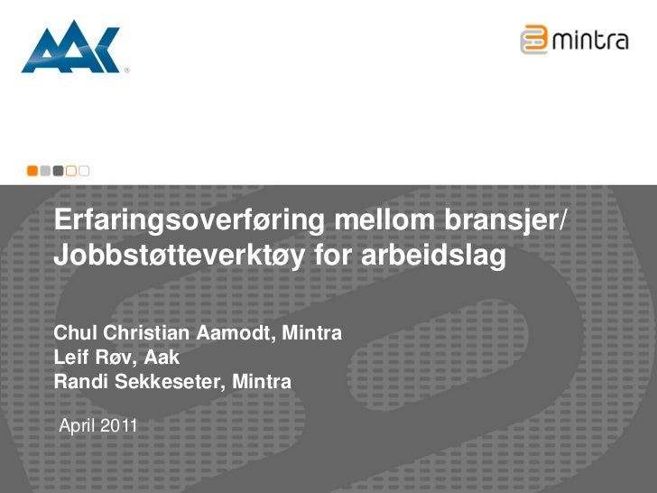 Erfaringsoverføring mellom bransjer/Jobbstøtteverktøy for arbeidslagChul Christian Aamodt, MintraLeif Røv, AakRandi Sekkes...