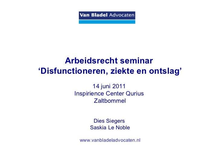 Arbeidsrecht seminar  ' Disfunctioneren, ziekte en ontslag' 14 juni 2011   Inspirience Center Qurius  Zaltbommel Dies Si...