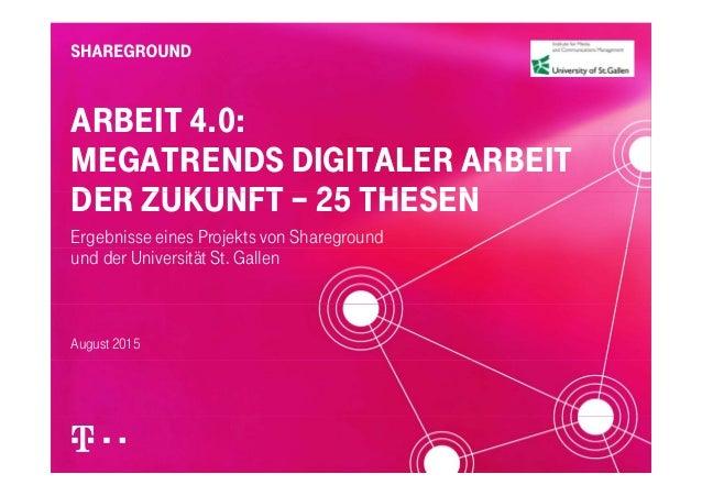 ARBEIT 4.0: MEGATRENDS DIGITALER ARBEIT DER ZUKUNFT 25 THESENDER ZUKUNFT – 25 THESEN Ergebnisse eines Projekts von Sharegr...