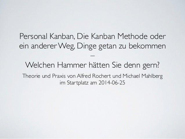 Personal Kanban, Die Kanban Methode oder ein anderer Weg, Dinge getan zu bekommen   –  Welchen Hammer hätten Sie denn ge...