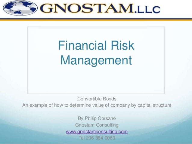 Financial Risk Management Convertible Bonds An example of how to determine value of company by capital structure By Philip...