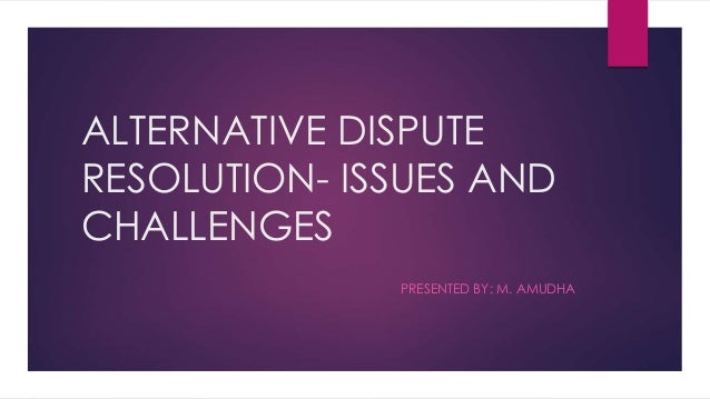 the use of the alternative dispute resolution method in international commerce Alternative dispute resolution (adr) is an effective tool for employees, managers and supervisors in resolving various employee conflicts and disputes it is an alternative to traditional methods of early intervention and dispute resolution.