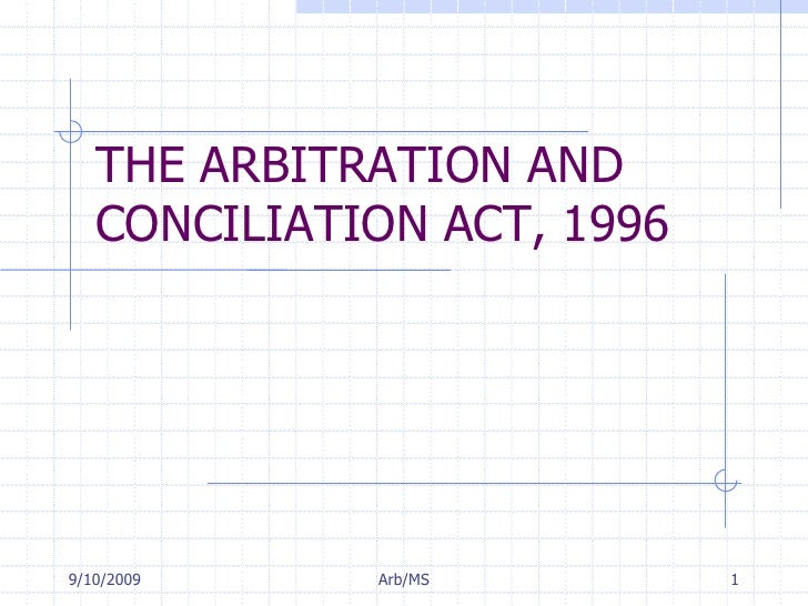 7/11/2009<br />Arb/MS<br />1<br />THE ARBITRATION AND CONCILIATION ACT, 1996<br />