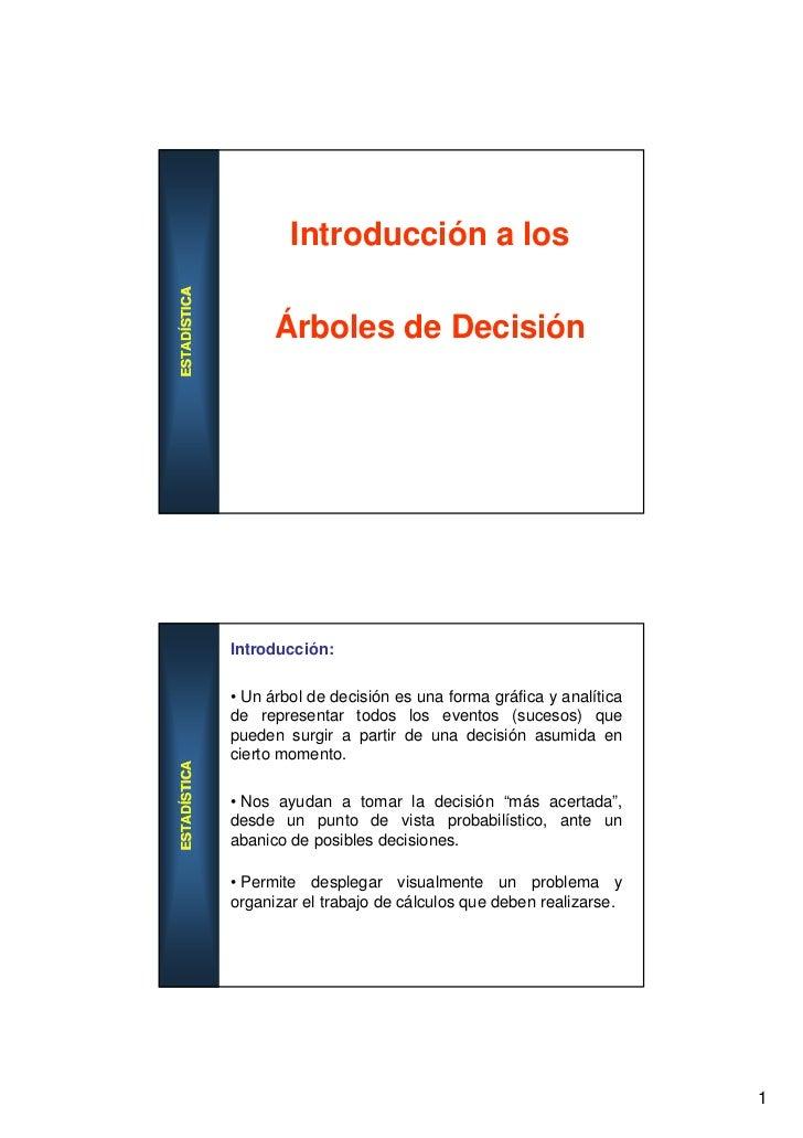 Introducción a losESTADÍSTICA                    Árboles de Decisión              Introducción:              • Un árbol de...