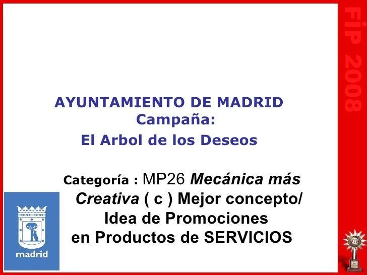 AYUNTAMIENTO DE MADRID          Campaña:   El Arbol de los Deseos            MP26 Mecánica más Categoría :  Creativa ( c )...