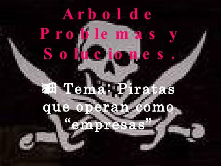 """Arbol de Problemas y Soluciones.    Tema: Piratas que operan como """"empresas"""""""