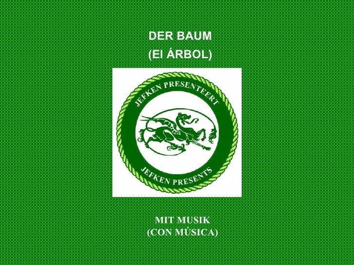 DER BAUM (El ÁRBOL) MIT MUSIK (CON MÚSICA)