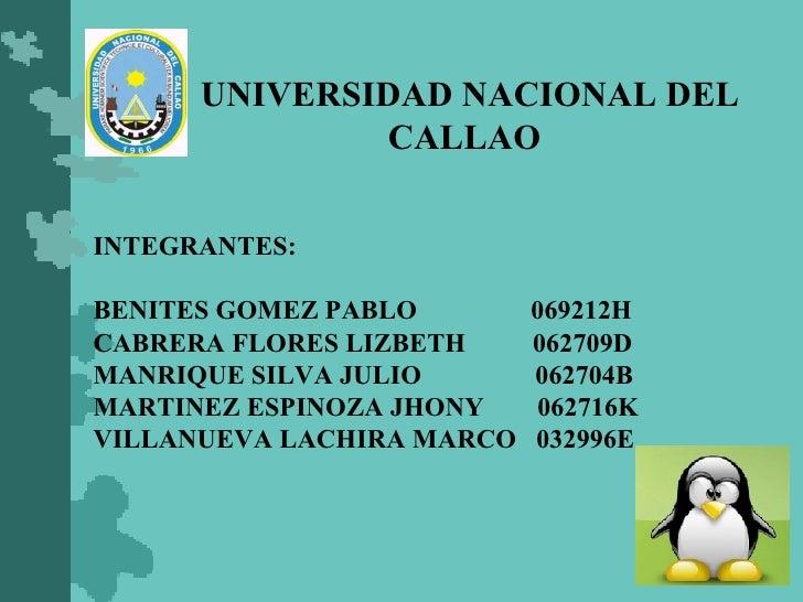 UNIVERSIDAD NACIONAL DEL    CALLAO INTEGRANTES: BENITES GOMEZ PABLO  069212H CABRERA FLORES LIZBETH  062709D MANRIQUE SILV...