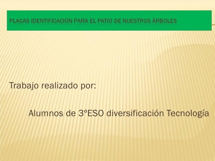 Trabajo realizado por:    Alumnos de 3ºESO diversificación Tecnología