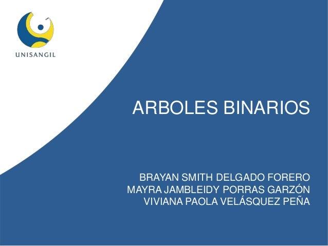 ARBOLES BINARIOSBRAYAN SMITH DELGADO FOREROMAYRA JAMBLEIDY PORRAS GARZÓNVIVIANA PAOLA VELÁSQUEZ PEÑA