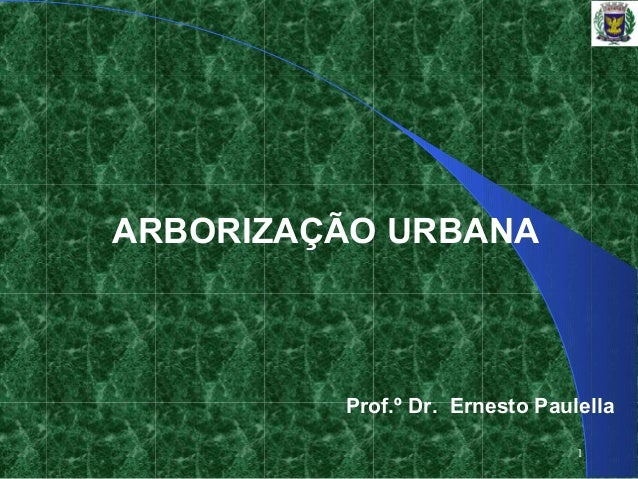 1 ARBORIZAÇÃO URBANA Prof.º Dr. Ernesto Paulella
