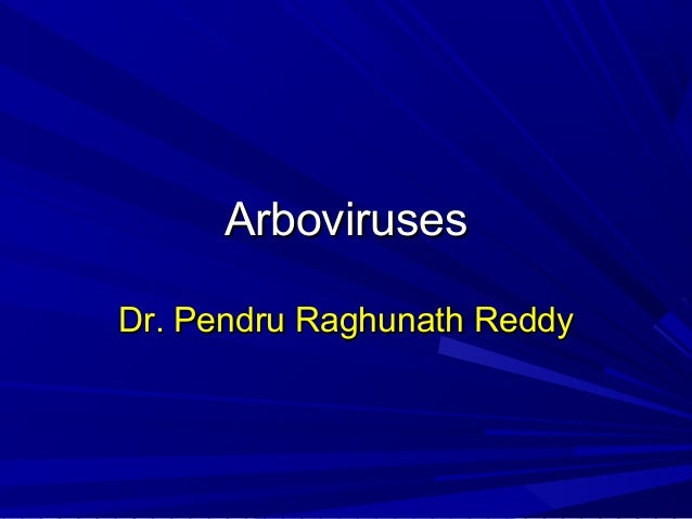 Arboviruses Dr. Pendru Raghunath Reddy