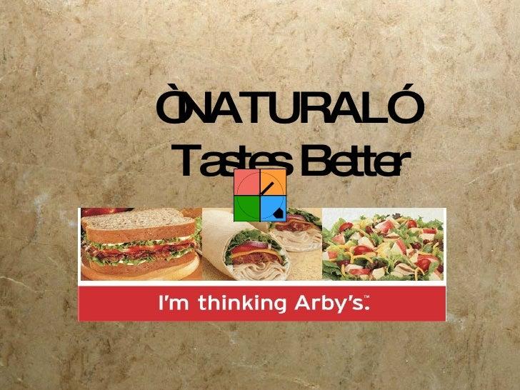 """ NATURAL""  Tastes Better"
