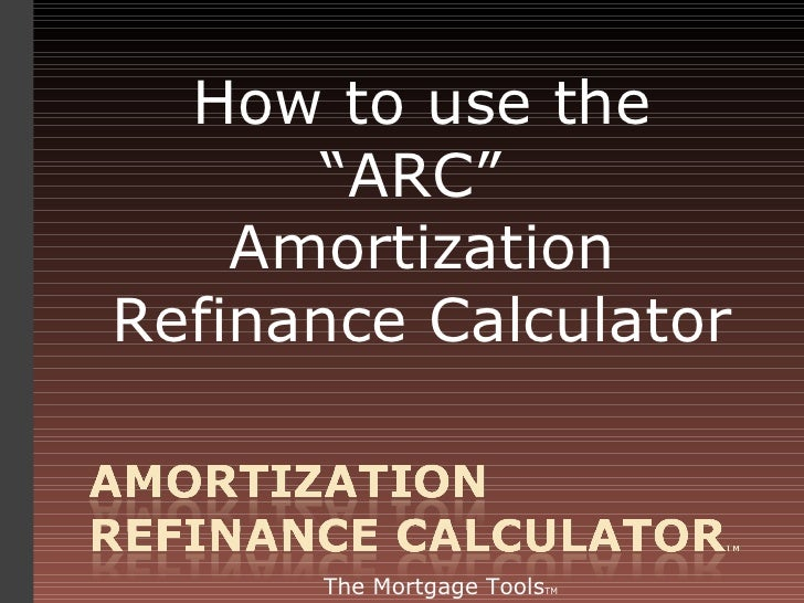 """How to use the """"ARC""""  Amortization Refinance Calculator The Mortgage Tools TM"""
