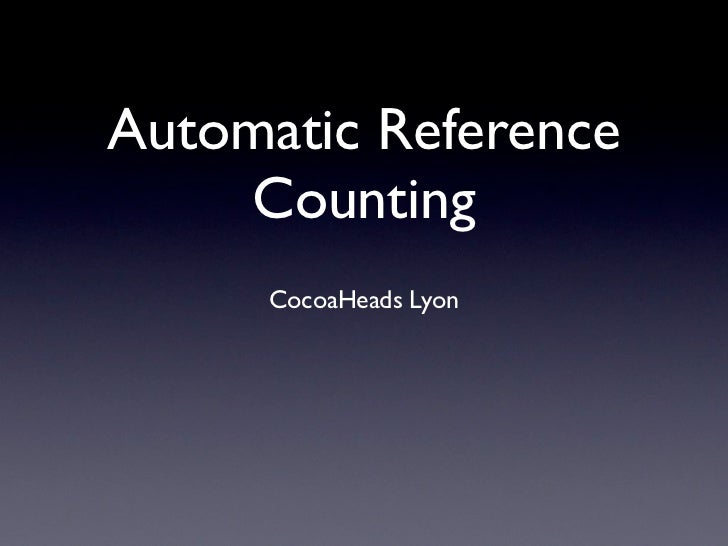 Automatic Reference    Counting     CocoaHeads Lyon