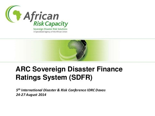 ARC Sovereign Disaster Finance  Ratings System (SDFR)  5th International Disaster & Risk Conference IDRC Davos  24-27 Augu...
