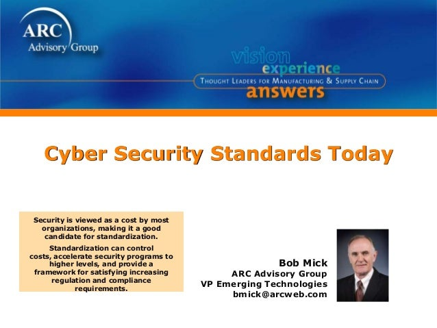 Cyber Security Standards Today Bob Mick ARC Advisory Group VP Emerging Technologies bmick@arcweb.com Security is viewed as...