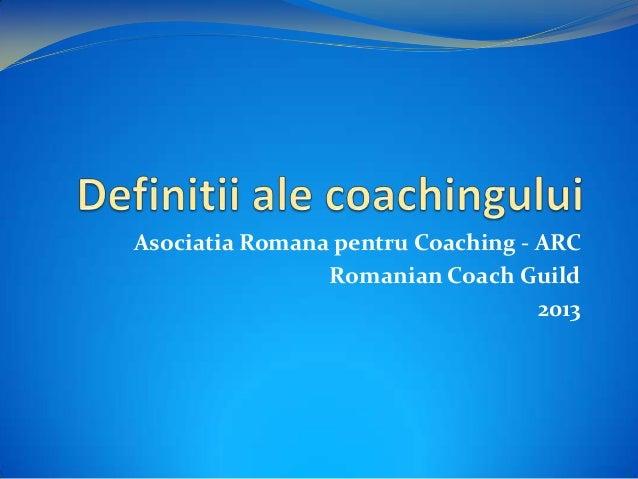 Asociatia Romana pentru Coaching - ARC Romanian Coach Guild 2013