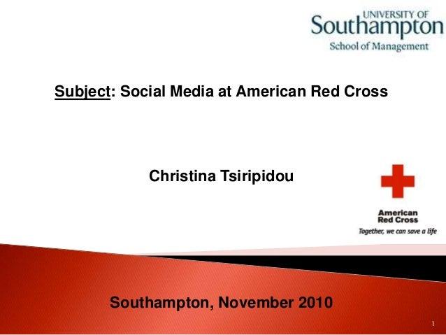 Subject: Social Media at American Red Cross Christina Tsiripidou Southampton, November 2010 1