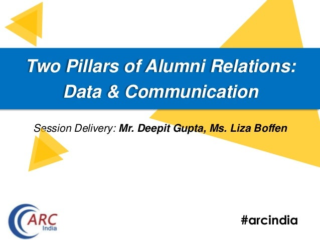 #arcindia Two Pillars of Alumni Relations: Data & Communication Session Delivery: Mr. Deepit Gupta, Ms. Liza Boffen