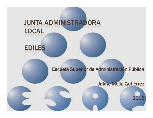 JUNTA ADMINISTRADORA LOCAL EDILES Escuela Superior de Administración PúblicaEscuela Superior de Administración PúblicaEscu...