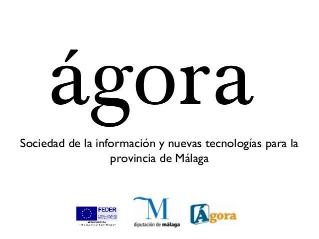 ágoraSociedad de la información y nuevas tecnologías para la                  provincia de Málaga