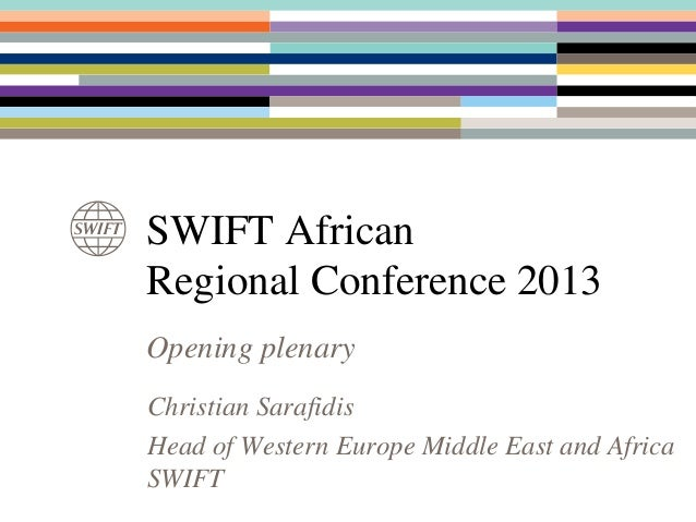 SWIFT AfricanRegional Conference 2013Opening plenaryChristian SarafidisHead of Western Europe Middle East and AfricaSWIFT