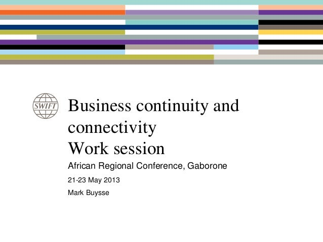 Business continuity andconnectivityWork sessionAfrican Regional Conference, Gaborone21-23 May 2013Mark Buysse