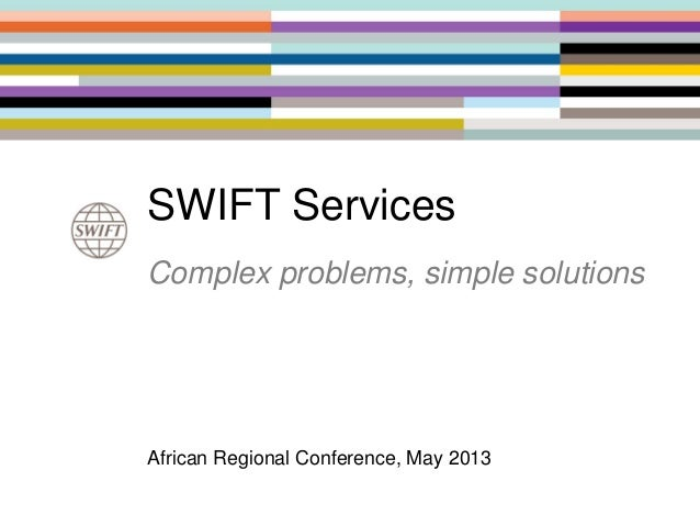 SWIFT ServicesComplex problems, simple solutionsAfrican Regional Conference, May 2013