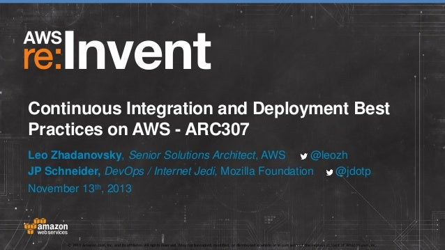 Continuous Integration and Deployment Best Practices on AWS - ARC307 Leo Zhadanovsky, Senior Solutions Architect, AWS @leo...