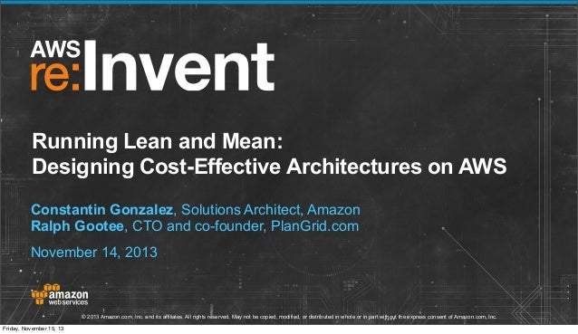Running Lean and Mean: Designing Cost-efficient Architectures on AWS (ARC313)   AWS re:Invent 2013