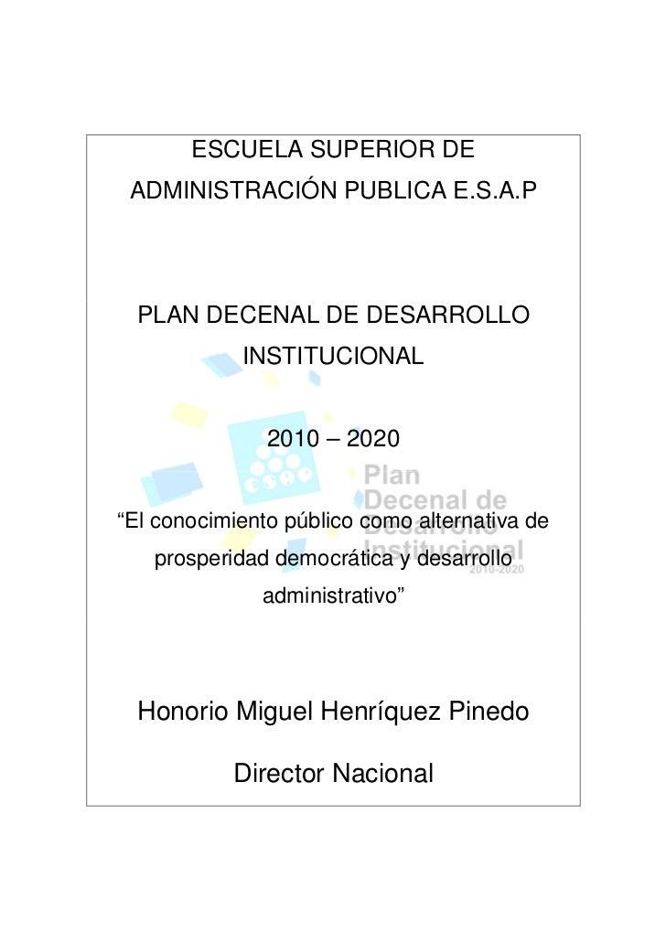 """PLAN DECENAL DE DESARROLLO  INSTITUCIONAL   2010 – 2020  """"El conocimiento público como alternativa de  prosperidad democrática y desarrollo  administrativo"""""""