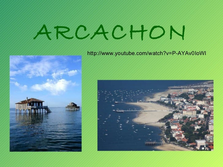 ARCACHON http://www.youtube.com/watch?v=P-AYAv0IoWI