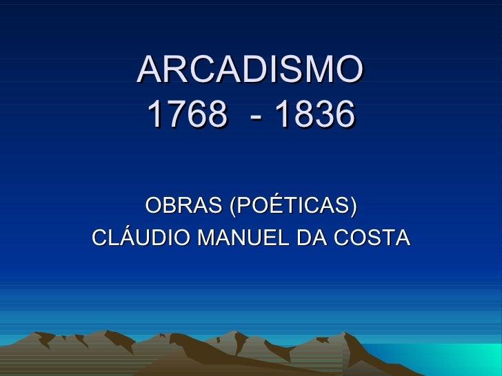 ARCADISMO 1768  - 1836 OBRAS (POÉTICAS) CLÁUDIO MANUEL DA COSTA