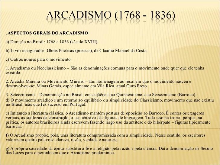 . ASPECTOS GERAIS DO ARCADISMOa) Duração no Brasil: 1768 a 1836 (século XVIII).b) Livro inaugurador: Obras Poéticas (poesi...