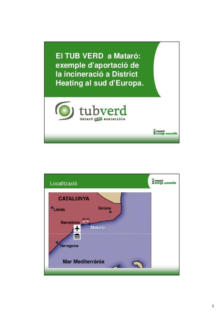 El TUB VERD a Mataró:  exemple d'aportació de  la incineració a District  Heating al sud d'Europa.Localització            ...
