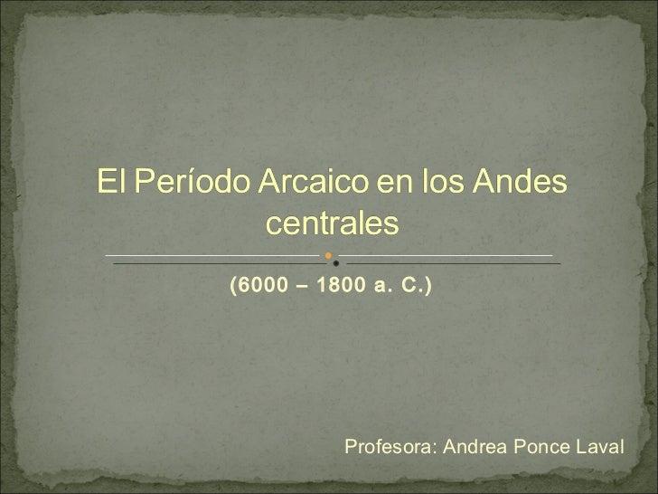 (6000 – 1800 a. C.) Profesora: Andrea Ponce Laval
