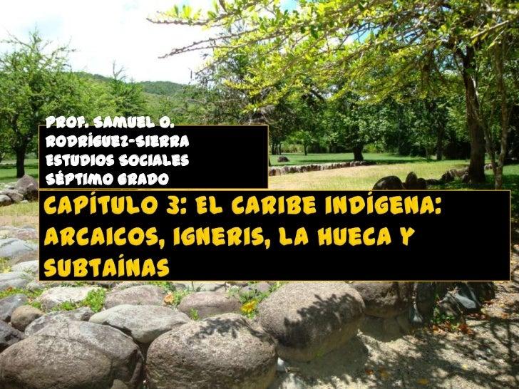 El Caribe indígena: Arcaicos, igneris, la hueca y subtaína