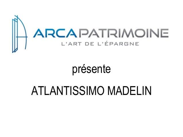 présente ATLANTISSIMO MADELIN