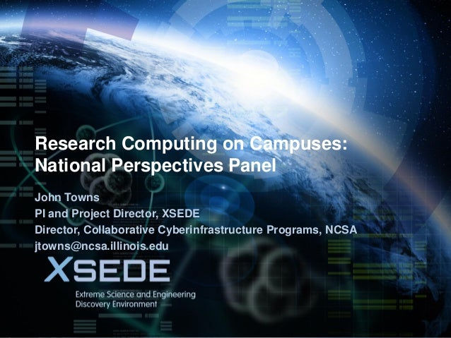 March 17, 2014 Research Computing on Campuses: National Perspectives Panel John Towns PI and Project Director, XSEDE Direc...