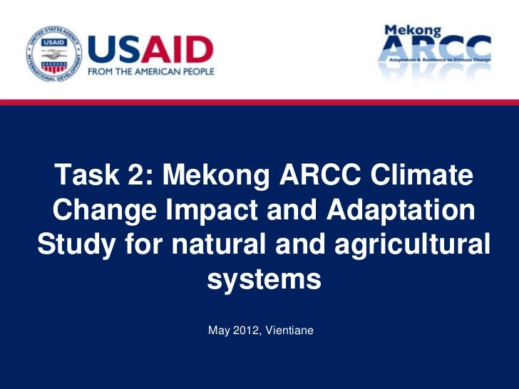Task 2: Mekong ARCC Climate Change Impact and AdaptationStudy for natural and agricultural            systems            M...